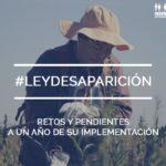 A un año de la Ley Sobre Desaparición existen grandes pendientes y retos en su implementación