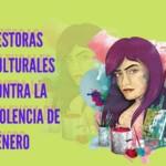 Gestoras culturales trabajan por espacios libres de violencias de género en comunidades