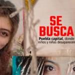 Puebla capital, la ciudad donde niños y niñas desaparecen
